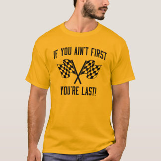 If You Ain't First You're Last! T-Shirt