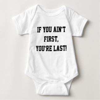 If You Ain't First, You're Last Tee Shirt