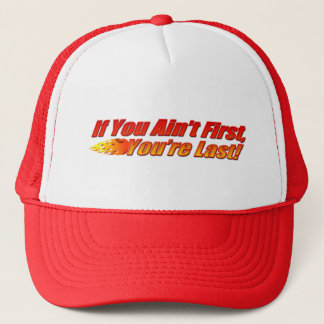 If You Ain't First, You're Last Trucker Hat