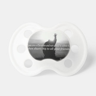 If You Are a Christian and Not Afraid To Admit It BooginHead Pacifier