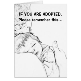 If you are adopted, please remember this... card