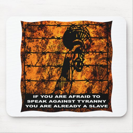 If You Are Afraid To Speak Against Tyranny Mouse Pad