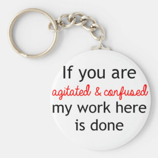 If you are agitated and confused keychain