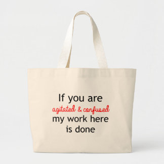 If you are agitated and confused large tote bag
