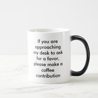 If you are approaching my desk to ask for a fav... magic mug