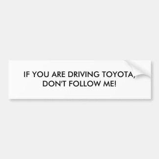 IF YOU ARE DRIVING TOYOTA, DON'T FOLLOW ME! BUMPER STICKER