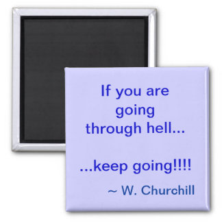 If You Are Going Through Hell Magnet - Square