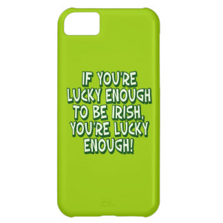If You Are Lucky Enough To Be Irish You Are Lucky iPhone 5C Cover