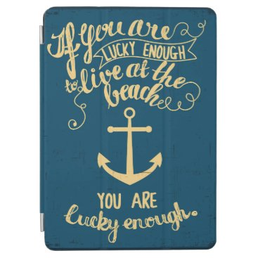 Beach Themed If You Are Lucky Enough to Live at the Beach iPad Air Cover