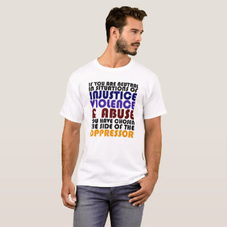 """""""If You Are Neutral In Situations Of Injustice"""" #1 T-Shirt"""