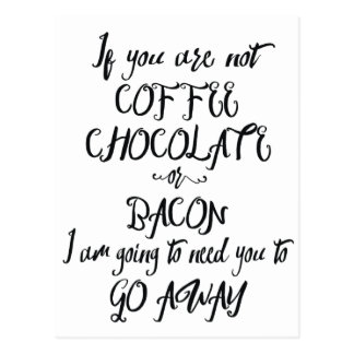 If You Are Not Coffee Chocolate or Bacon... Postcard