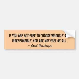 If you are not free to choose wrongly and irres... bumper sticker