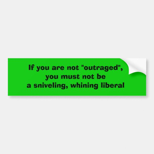 "If you are not ""outraged"", you must not be a sn... car bumper sticker"
