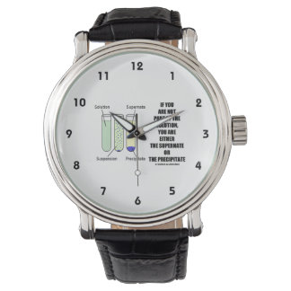 If You Are Not Part Solution Supernate Precipitate Wrist Watch