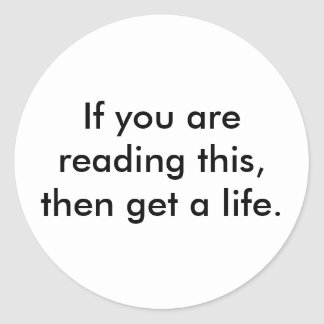 if-you-are-reading-this-then-get-a-life01 sticker