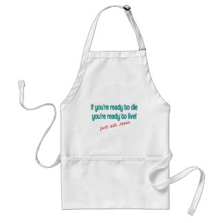 If you are ready to die, just ask Jesus Adult Apron