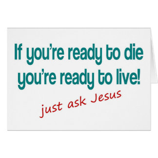 If you are ready to die, just ask Jesus Card