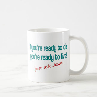 If you are ready to die, just ask Jesus Classic White Coffee Mug