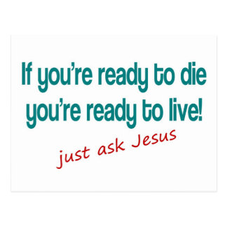 If you are ready to die, just ask Jesus Postcard