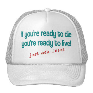 If you are ready to die, just ask Jesus Trucker Hat