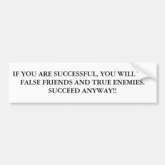 IF YOU ARE SUCCESSFUL, YOU WILL WIN FALSE FRIEN... CAR BUMPER STICKER