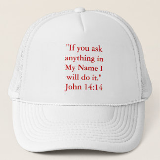 """""""If you askanything inMy Name Iwill do it.""""John... Trucker Hat"""