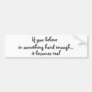 If you believe in something-bumper sticker