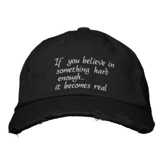 If you believe in something-embroidered hat