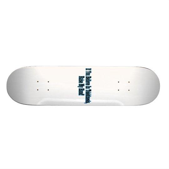 If You Believe in Telekinesis Skateboard Deck