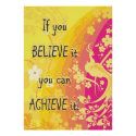 If you  Believe it you can achieve it! Poster (<em>$32.60</em>)