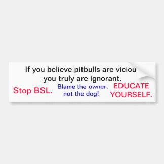If you believe pitbulls are vicious you truly a... bumper sticker