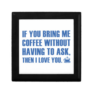 If You Bring Me Coffee Without Having To Ask Keepsake Box