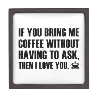If You Bring Me Coffee Without Having To Ask Premium Jewelry Boxes