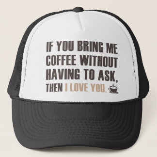 If You Bring Me Coffee Without Having To Ask Trucker Hat