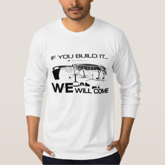 If You Build It Long Sleeve White T-Shirt