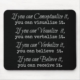 If you can conceptualize it, you can visualize it. mouse pad