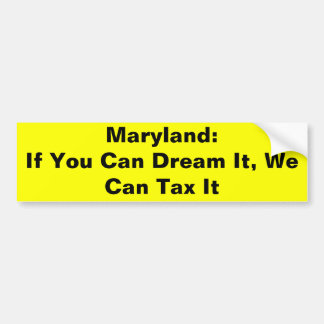If You Can Dream It, We Can Tax It Car Bumper Sticker