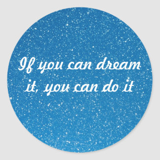 If you can dream it you can do it stickers
