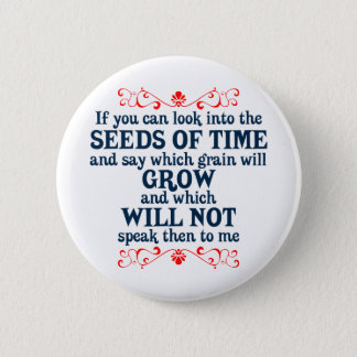 If You can Look into the Seeds of Time Pinback Button