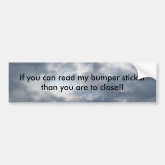 If you can read my bumper sticker tha...