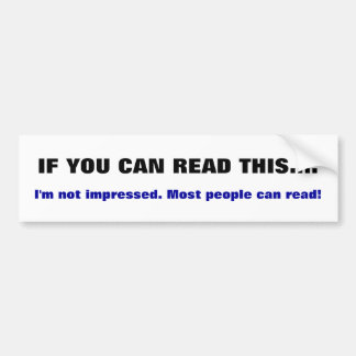 If you can read this.. Bumper Sticker