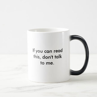 If you can read this, don't talk to me. magic mug