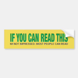 IF YOU CAN READ THIS. FUNNY BUMPER STICKER