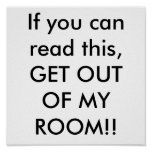 If you can read this, GET OUT OF MY ROOM!! Posters
