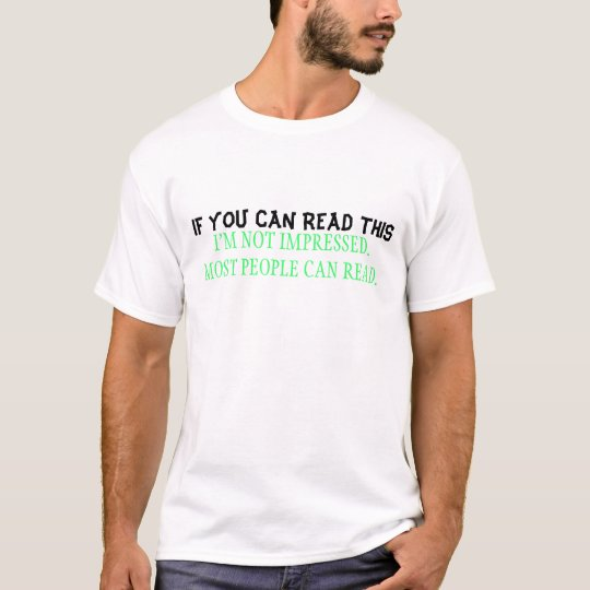 IF YOU CAN READ THIS I AM NOT IMPRESSED. T-Shirt