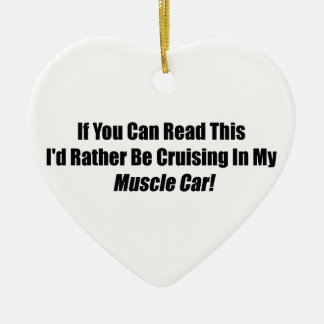 If You Can Read This Id Rather Be Cruising Muscle Double-Sided Heart Ceramic Christmas Ornament