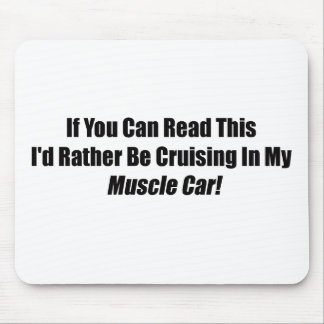 If You Can Read This Id Rather Be Cruising Muscle Mousepads