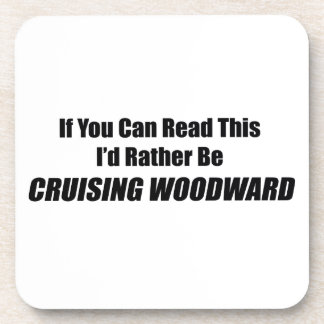 If You Can Read This Id Rather Be Cruising Woodwar Coasters