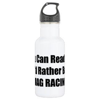 If You Can Read This Id Rather Be Drag Racing 18oz Water Bottle