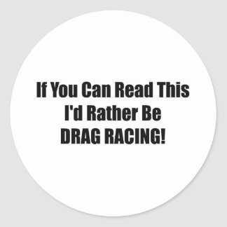 If You Can Read This Id Rather Be Drag Racing Classic Round Sticker